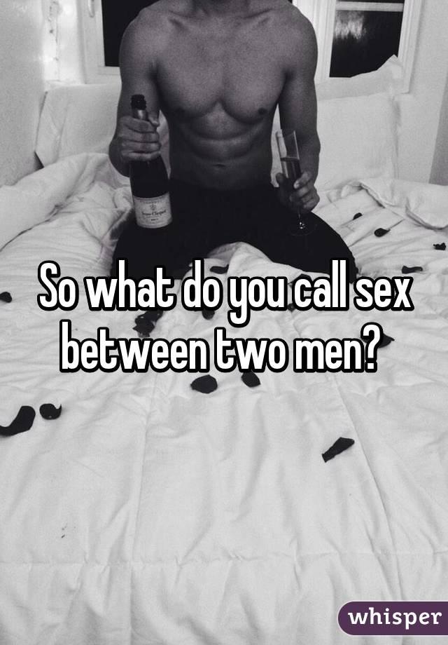 Sex between two men